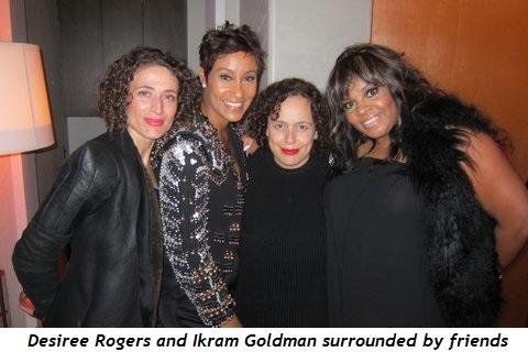 3 - Desiree Rogers (2nd from L), Ikram Goldman and friends