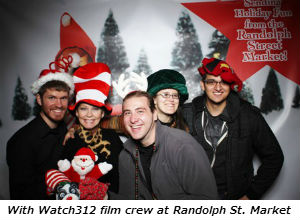With Watch312 film crew at Randolph St. Market